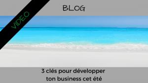 Article - Blog - Consigliere - Christian Monteiro - 3 clés pour développer ton business cet été